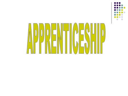 Apprenticeship What is an Apprenticeship? A way of learning a skilled trade from A way of learning a skilled trade from professional tradesperson (journeyperson).