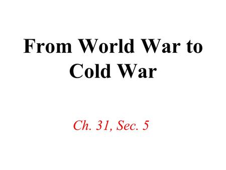 From World War to Cold War Ch. 31, Sec. 5. Aftermath of World War II Holocaust horrors uncovered United Nations (UN) formed Breakup of wartime alliances.