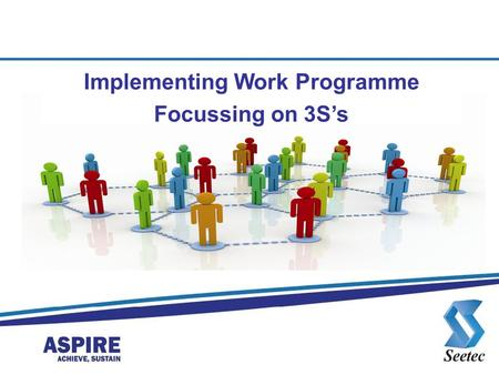 Implementing Work Programme Focussing on 3S's. Overview Seetec Implementation Experience Work Programme – Our Ethos S1 S2 S3 Discussion.