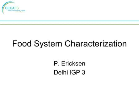 Food System Characterization P. Ericksen Delhi IGP 3.