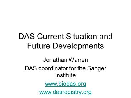 DAS Current Situation and Future Developments Jonathan Warren DAS coordinator for the Sanger Institute www.biodas.org www.dasregistry.org.