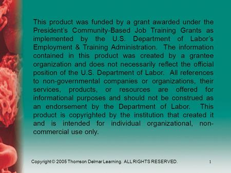 Copyright © 2005 Thomson Delmar Learning. ALL RIGHTS RESERVED.1 This product was funded by a grant awarded under the President's Community-Based Job Training.