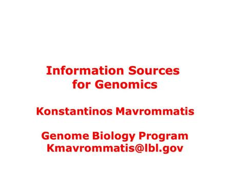 Sequencing the World of Possibilities for Energy & Environment MGM workshop. 19 Oct 2010 Information Sources for Genomics Konstantinos Mavrommatis Genome.