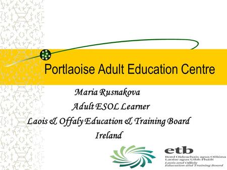 Portlaoise Adult Education Centre Maria Rusnakova Adult ESOL Learner Laois & Offaly Education & Training Board Ireland.
