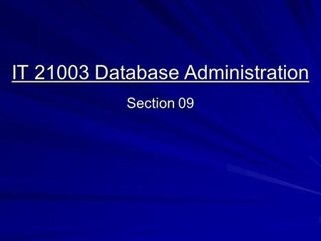 IT 21003 Database Administration Section 09. Backup and Recovery Backup: The available options Full Consistent (cold) Backup Database shutdown, all files.