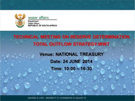 TECHNICAL MEETING ON RESERVE DETERMINATION TOTAL OUTFLOW STRATEGY:WWT Venue: NATIONAL TREASURY Date: 24 JUNE 2014 Time: 10:00 – 16:30.