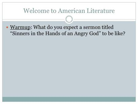 "Welcome to American Literature Warmup: What do you expect a sermon titled ""Sinners in the Hands of an Angry God"" to be like?"