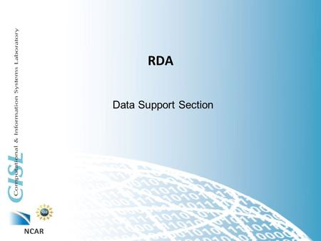RDA Data Support Section. Topics 1.What is it? 2.Who cares? 3.Why does the RDA need CISL? 4.What is on the horizon?