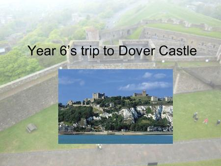 Year 6's trip to Dover Castle. Being only 22 miles from France, our town of Dover has been fortified since Roman times. Our famous Castle stands on the.