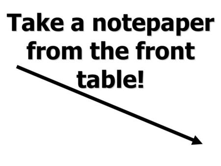 Take a notepaper from the front table!. Unit: World War II Topic: The War in Europe.