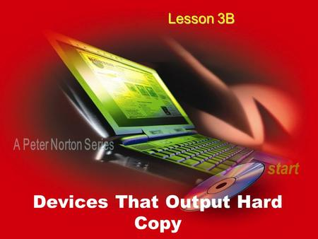 Devices That Output Hard Copy Lesson 3B. home Two Categories of Printers Impact Nonimpact.