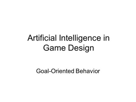 Artificial Intelligence in Game Design Goal-Oriented Behavior.