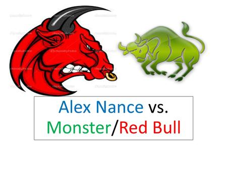 Alex Nance vs. Monster/Red Bull. What is Monster? Monster is an Energy drink that wakes you up and makes you feel energetic. It makes you feel really.