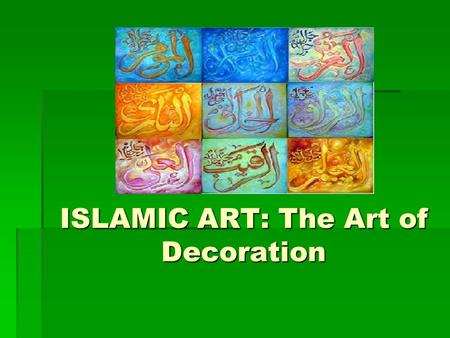 ISLAMIC ART: The Art of Decoration. ISLAMIC ART  The history of Islam, right from the time of the Prophet Muhammed, spoke out against idol worship. 