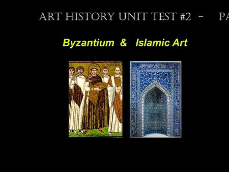 Byzantium & Islamic Art Art History Unit Test #2 - Part II.