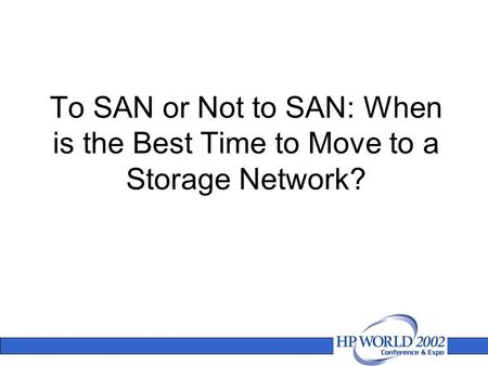 To SAN or Not to SAN: When is the Best Time to Move to a Storage Network?