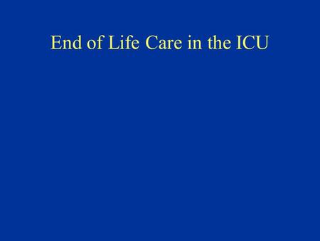 End of Life Care in the ICU. Goals in Critical Care and Medicine Save the lives of salvageable patients, restore health, relieve suffering and offer the.