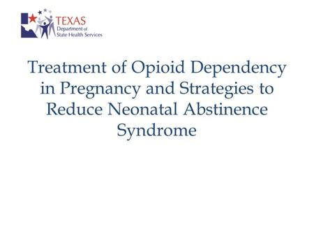 Treatment of Opioid Dependency in Pregnancy and Strategies to Reduce Neonatal Abstinence Syndrome.