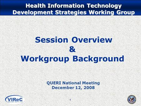 RESEARCHERS' GUIDE TO VA DATA Health Information Technology Development Strategies Working Group 1 Session Overview & Workgroup Background QUERI National.