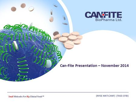 Can-Fite Presentation – November 2014. This presentation contains forward-looking statements, about Can-Fite's expectations, beliefs or intentions regarding,