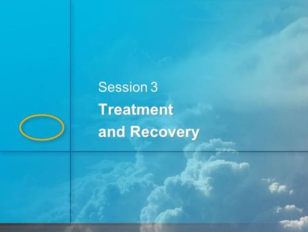 1 Session 3 Treatment and Recovery Treatment and Recovery.