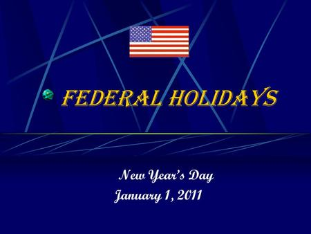 Federal Holidays New Year's Day January 1, 2011 New Year's Day This Holiday is celebrated on January 1 st of a year. This Holiday originated from a culture.