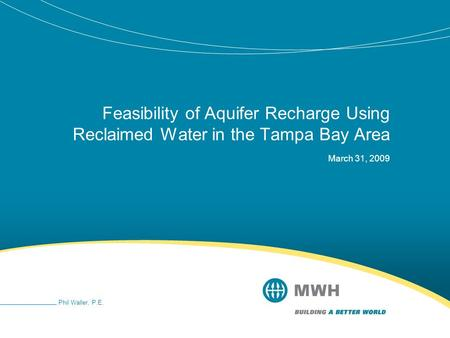 Feasibility of Aquifer Recharge Using Reclaimed Water in the Tampa Bay Area March 31, 2009 Phil Waller, P.E.