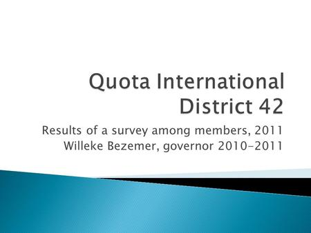 Results of a survey among members, 2011 Willeke Bezemer, governor 2010-2011.