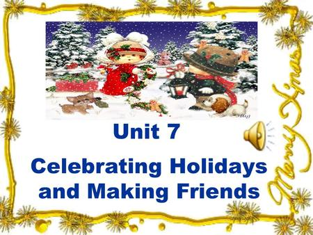 Unit 7 Celebrating Holidays and Making Friends. Unit 7 New Practical English I Session 3 Section III Maintaining a Sharp Eye Section IV Trying Your Hand.