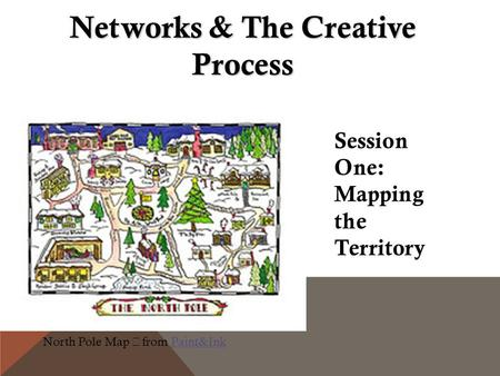 North Pole Map from Paint&InkPaint&Ink Networks & The Creative Process Session One: Mapping the Territory.