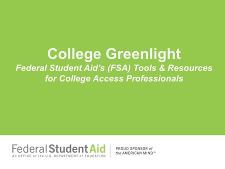 College Greenlight Federal Student Aid's (FSA) Tools & Resources for College Access Professionals.