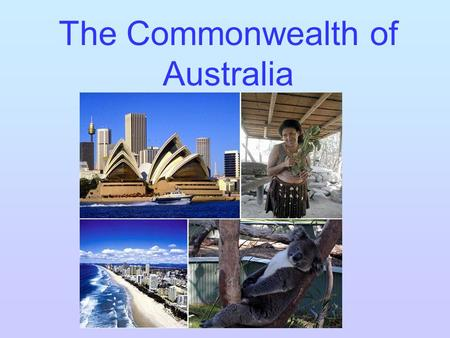 The Commonwealth of Australia. Do you know....? Australia is washed by The Pacific Ocean The Indian Ocean The Timor Sea The Arafura Sea Torres Strait.