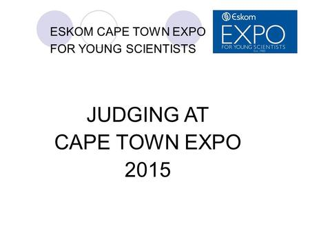 ESKOM CAPE TOWN EXPO FOR YOUNG SCIENTISTS JUDGING AT CAPE TOWN EXPO 2015.