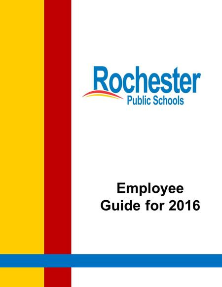 Employee Guide for 2016. Welcome Open Enrollment October 21, 2015 - November 6, 2015 Plan Year January 1, 2016—December 31, 2016 Enrollment Elections.