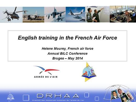 English training in the French Air Force Helene Mourey, French air force Annual BILC Conference Bruges – May 2014.