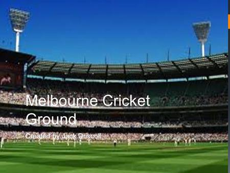 Melbourne Cricket Ground Created by Jack Driscoll.