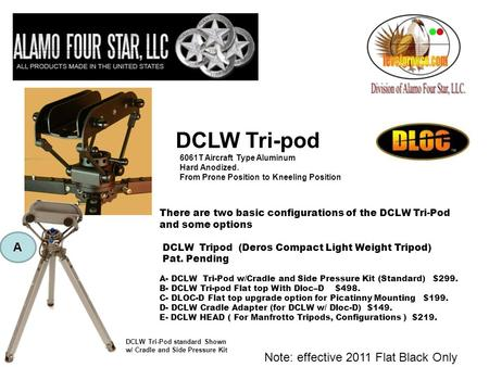 There are two basic configurations of the DCLW Tri-Pod and some options DCLW Tripod (Deros Compact Light Weight Tripod) Pat. Pending A- DCLW Tri-Pod w/Cradle.
