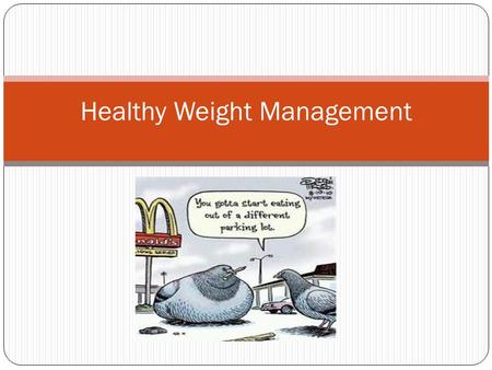 Healthy Weight Management. Weight Management Requires a healthy balance…