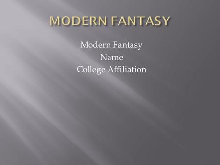Modern Fantasy Name College Affiliation.  Modern fantasy is a form of literature which is related to traditional literature.  The modern fantasy books.