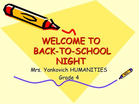 WELCOME TO BACK-TO-SCHOOL NIGHT Mrs. Yankovich HUMANITIES Grade 4.