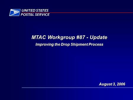 MTAC Workgroup #87 - Update Improving the Drop Shipment Process August 3, 2006.