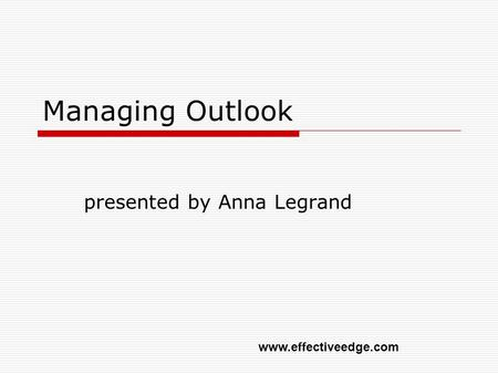 Managing Outlook presented by Anna Legrand www.effectiveedge.com.