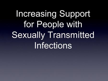 Increasing Support for People with Sexually Transmitted Infections.