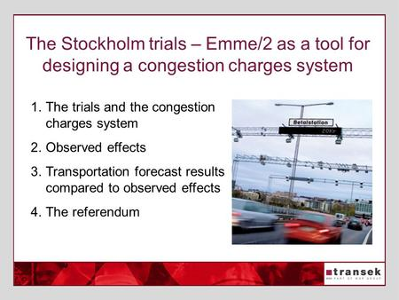 The Stockholm trials – Emme/2 as a tool for designing a congestion charges system 1.The trials and the congestion charges system 2.Observed effects 3.Transportation.