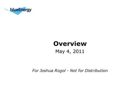 Overview May 4, 2011 For Joshua Rogol - Not for Distribution.