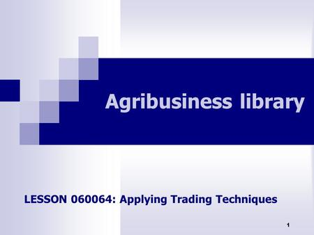 1 Agribusiness library LESSON 060064: Applying Trading Techniques.