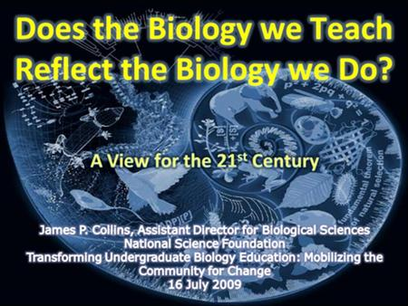 A New Biology for the 21 st Century Board on Life Sciences A New Biology for the 21 st Century Committee on a New Biology for the 21 st Century Co-Chairs: