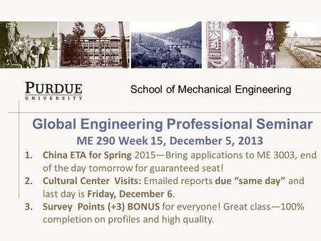School of Mechanical Engineering Global Engineering Professional Seminar 1.China ETA for Spring 2015—Bring applications to ME 3003, end of the day tomorrow.
