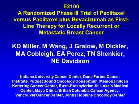 E2100 A Randomized Phase III Trial of Paclitaxel versus Paclitaxel plus Bevacizumab as First- Line Therapy for Locally Recurrent or Metastatic Breast Cancer.