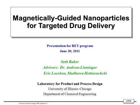 LPPD University of Illinois Chicago, LPPP. Summer 2008 Magnetically-Guided Nanoparticles for Targeted Drug Delivery Presentation for RET program June 30,